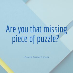 Are You That Missing Piece of the Puzzle?