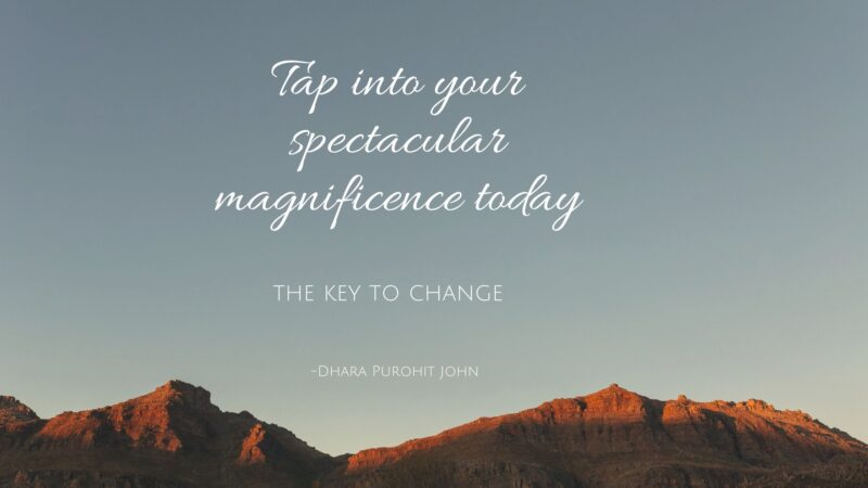 The key to change : Tap into your spectacular magnificence today!