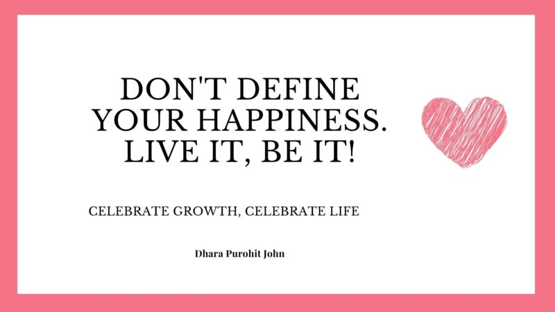 The key to change : Don't define your happiness. Live it, be it!