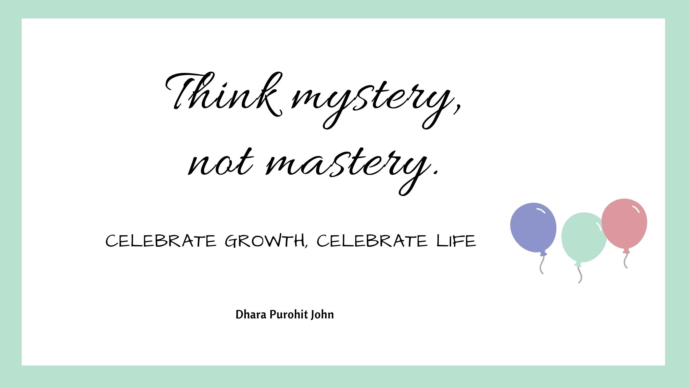 Think mystery, not mastery