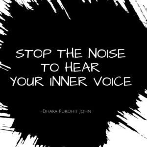STOP THE NOISE TO HEAR YOUR INNER VOICE.